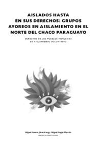 Aislados hasta en sus derechos: Grupos ayoreos en aislamiento en el norte del Chaco paraguayo