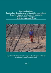Informe trinacional: Queimadas e desmatamento em territórios com registros de povos indígenas em situação de isolamento Bolívia – Brasil – Paraguai (2020, ano referência 2019)