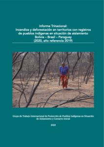 Informe Trinacional: Incendios y deforestación en territorios con registros de pueblos indígenas en situación de aislamiento Bolivia – Brasil – Paraguay (2020, año referencia 2019)